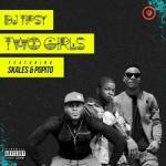 MP3: DJ Tipsy ft. Skales & Popito - Two Girls