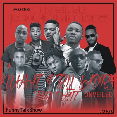 MP3 : What I Tell Ladies Unveiled (Funny Audio Skit) Ft. 2baba, Davido, Tekno, Psquare, Wizkid, Reekado Banks, Brian, Phyno, Runtown, & Slowdog