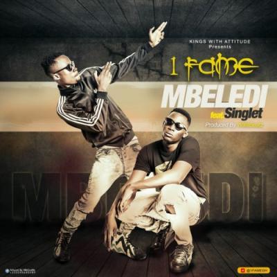 MP3 : 1Fame - Mbeledi ft Singlet (Prod By Willis Beatz)