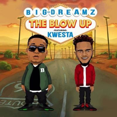 MP3 : Big Dreamz - The Blow Up ft. Kwesta