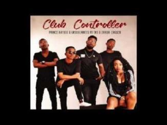MP3 : Prince Kaybee x LaSoulMates - Club Controller ft. Zanda Zakuza x TNS