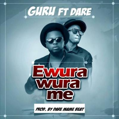 MP3 : Guru - Ewurawura Me (Prod By Dare Mame Beat)