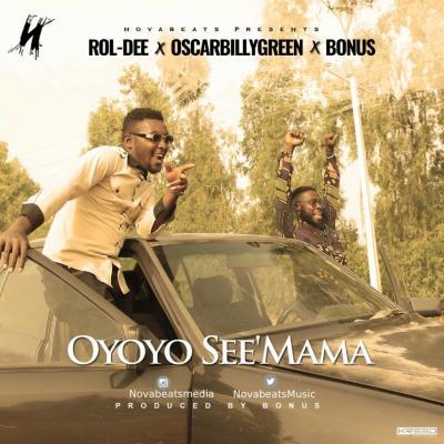MP3 : Novabeats - Oyoyo See'Mama ft. Oscarbillygreen X Roldee X Bonus