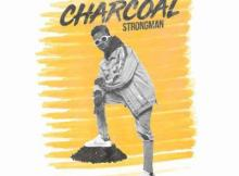 MP3 : Strongman - Charcoal (Prod By TubhaniMuzik)