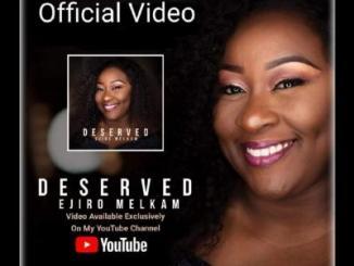 VIDEO: Ejiro Melkam - Deserved
