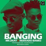 Mr 2Kay - Banging ft. Reekado Banks