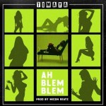 Lyrics: Timaya - Ah Blem Blem