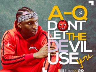 MP3: A-Q - Don't Let the Devil Use You (Prod. By Prosse)