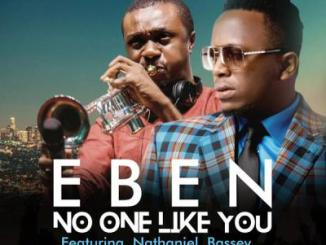 MP3: Eben - No One Like You ft Nathaniel Bassey