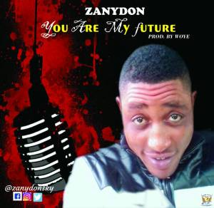 MP3: Zanydon - You Are My Future (Prod by Woye)