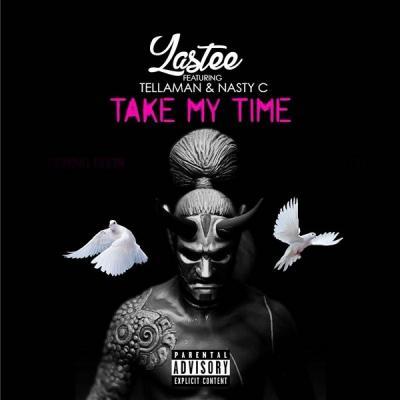 MP3: Lastee - Take My Time ft. Nasty C & Tellaman