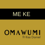 MP3: Omawumi - Me Ke ft. Kiss Daniel