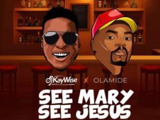 MP3: DJ Kaywise x Olamide - See Mary See Jesus