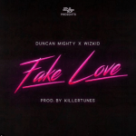 MP3: Duncan Mighty X Wizkid - Fake Love