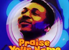 Music: Frank Edwards - Praise Your Name