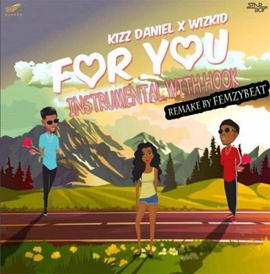 INSTRUMENTAL + Hook: Kizz Daniel - For You ft. Wizkid (Remake by Femzybeat)