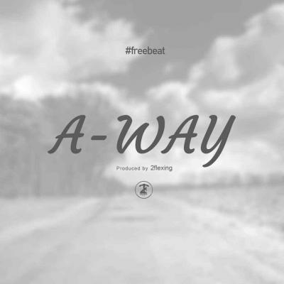 (FREEBEAT) A-Way [Prod. By 2Flexing]