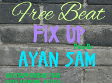 Freebeat: Fix Up (Prod By Ayan Sam)
