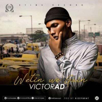(music) Victor AD - Wetin You Gain