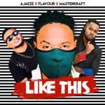 (music) Ajaeze ft. Flavour x Masterkraft - Like This