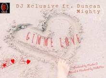 (Lyrics) DJ Xclusive x Duncan Mighty - Gimme Love