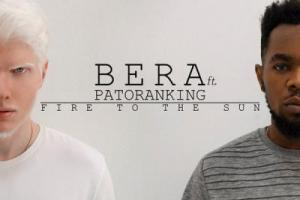 (music) BERA x Patoranking - Fire To The Sun