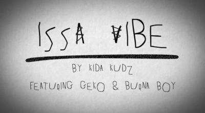 Music: Kida Kudz Ft. Geko & Burna Boy - Issa Vibe (Remix)