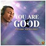 (Music) Frank Edwards - You Are Good