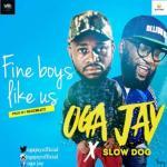 (Music) Oga Jay - Fine Boys Like Us Ft Slowdog [Prod.Regizbeatz]