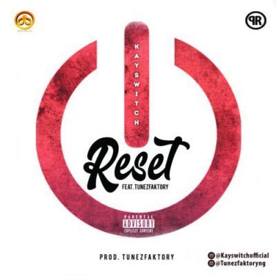 (Music) Kayswitch X TunezFaktory - Reset