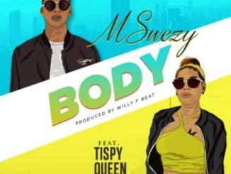 (music) Mswezy x Tipsy Queen - Body [Prod. By Willy F]