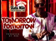(Music) Shatta Wale - Tomorrow Tomorrow