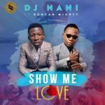 (Music) DJ Nani - Show Me Love Ft. Duncan Mighty