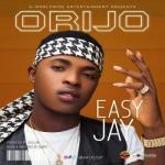 MP3 : Easy Jay - Orijo (Prod. BY Hollar)