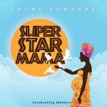 Superstar Mama Frank Edwards songbaze.com