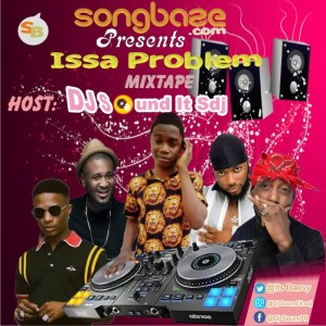 MIXTAPE: DJ Sound It Sdj - Issa Problem Mix