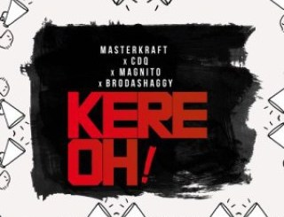 MP3 : Masterkraft - Kere Oh! ft CDQ x Magnito x Broda Shaggi