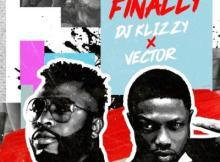MP3 : DJ Klizzy (Samklef) - Finally Ft Vector