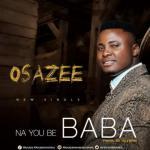 MP3 : Osazee - Na You Be Baba