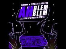 MP3 : Timaya - Ah Blem Blem (Electric Bodega Remix)