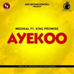 MP3 : Medikal - Ayekoo Ft. King Promise
