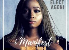 VIDEO: Elect Agoni - I Manifest