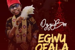 MP3 : OzzyBee - Egwu Ofala (Prod. T'spize Beat)