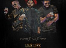 Lyrics: Olamide x Falz x Timaya - Live Life