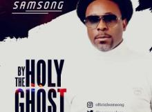 MP3 : Samsong - By The Holy Ghost