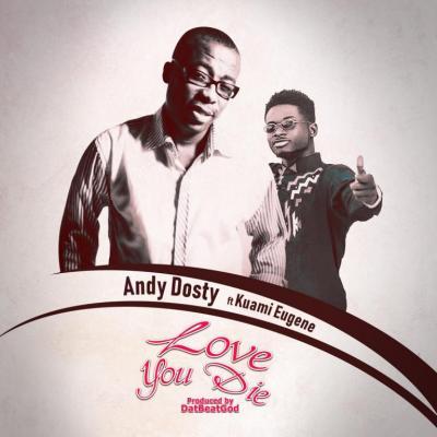 MP3 : Andy Dosty - Love You Die ft. Kuami Eugene (Prod. DatBeatGod)