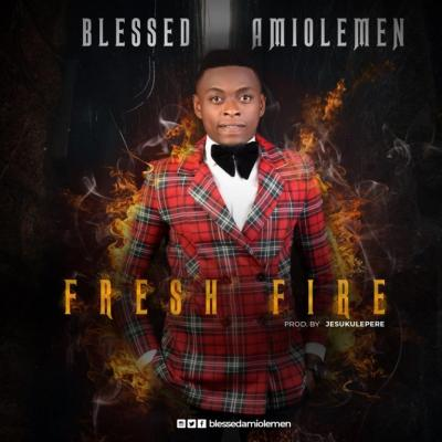 MP3 : Blessed Amiolemen - Fresh Fire
