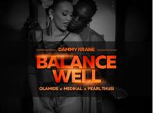 MP3 : Dammy Krane - Balance Well Ft. Olamide, Medikal X Pearl Thusi