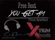 Freebeat: Xperfect - You Get Ma (Runtown x Ycee Beat Type)