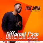 MP3 : Mike Abdul - Different Case